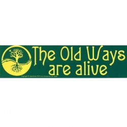 The Old Ways are Alive Bumper Sticker